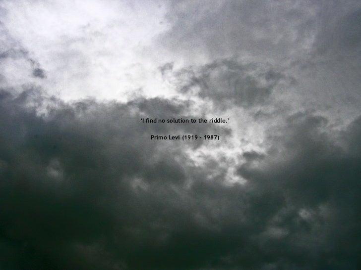 <ul><li>' I find no solution to the riddle.' </li></ul><ul><li>Primo Levi (1919 - 1987) </li></ul>