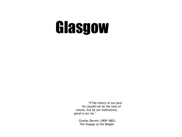 Glasgow ' If the misery of our poor be caused not by the laws of  nature, but by our institutions, great is our sin.'  Ch...
