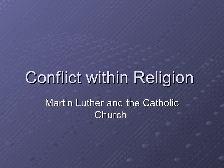 Conflict within Religion  Martin Luther and the Catholic Church