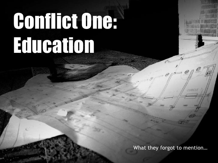 Conflict One:  Education What they forgot to mention…