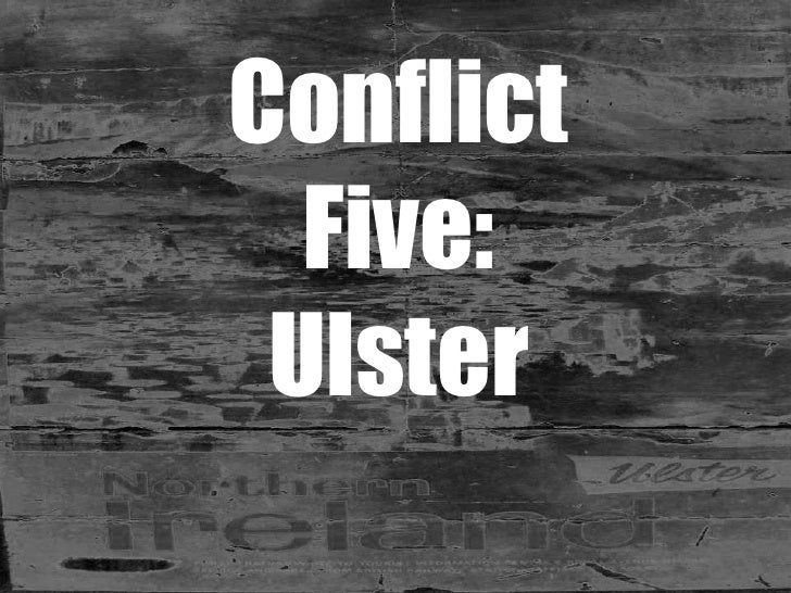 Conflict Five: Ulster