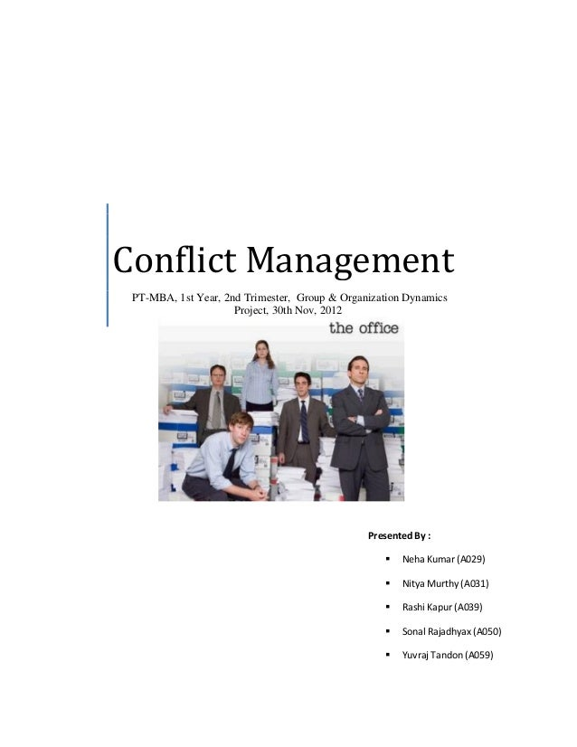 Conflict Management PT-MBA, 1st Year, 2nd Trimester, Group & Organization Dynamics Project, 30th Nov, 2012  Presented By :...