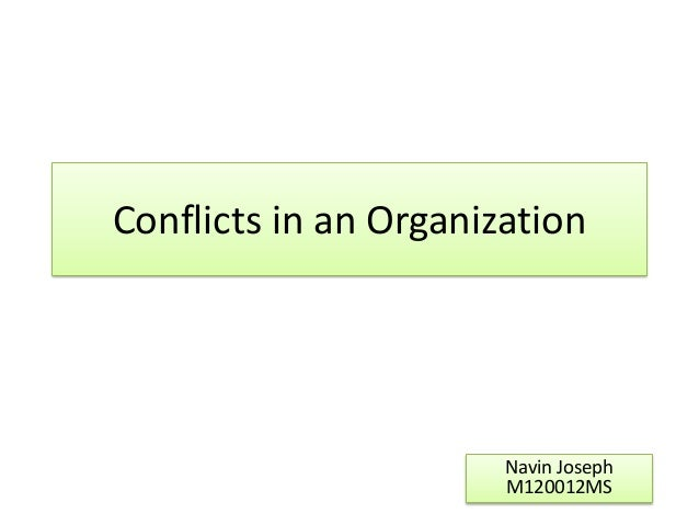 Conflicts in an Organization                       Navin Joseph                       M120012MS