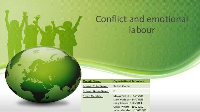 Conflict and emotional labour Module Name: Organisational Behaviour Seminar Tutor Name: Kudrat Khuda Seminar Group Name: F...
