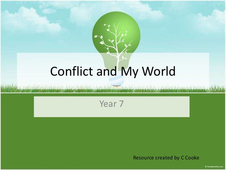 Conflict and My World        Year 7                 Resource created by C Cooke