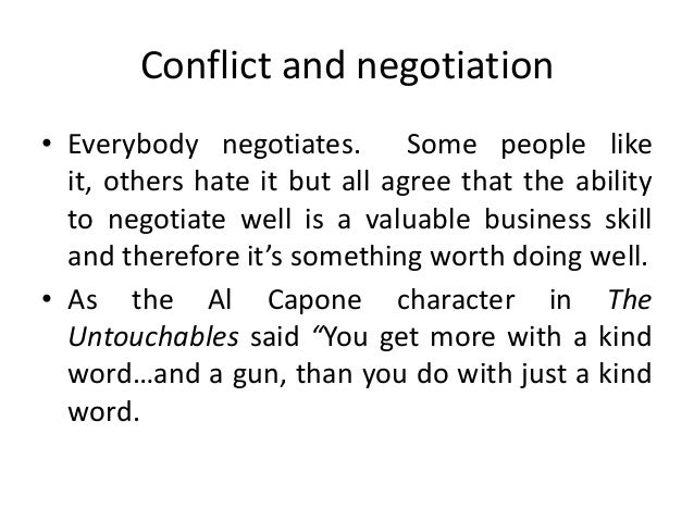 Conflict and negotiation • Everybody negotiates. Some people like it, others hate it but all agree that the ability to neg...