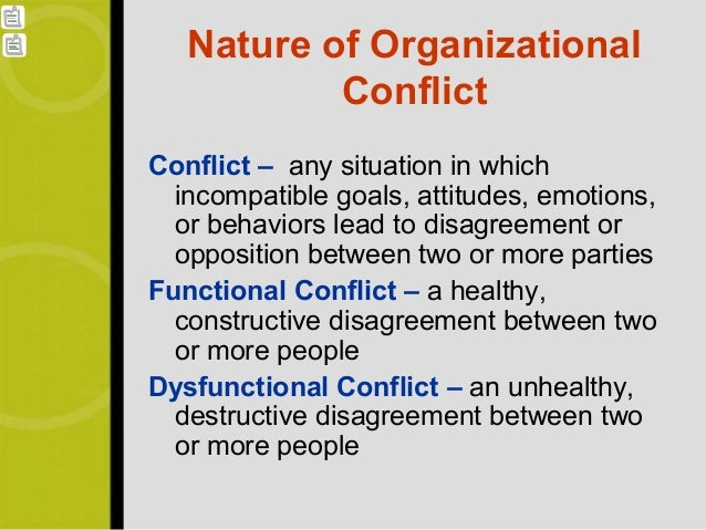 Nature of Organizational           ConflictConflict – any situation in which  incompatible goals, attitudes, emotions,  or...