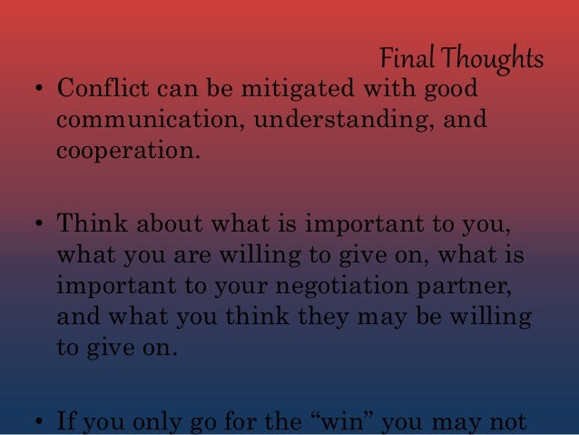 conflict and negotiations Conflict primarily deals with perception if nobody thinks there is conflict, then no conflict exists conflict can be experienced in an organization through many different avenues.