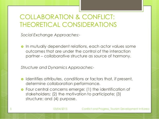COLLABORATION & CONFLICT: THEORETICAL CONSIDERATIONS Social Exchange Approaches:-  In mutually dependent relations, each ...
