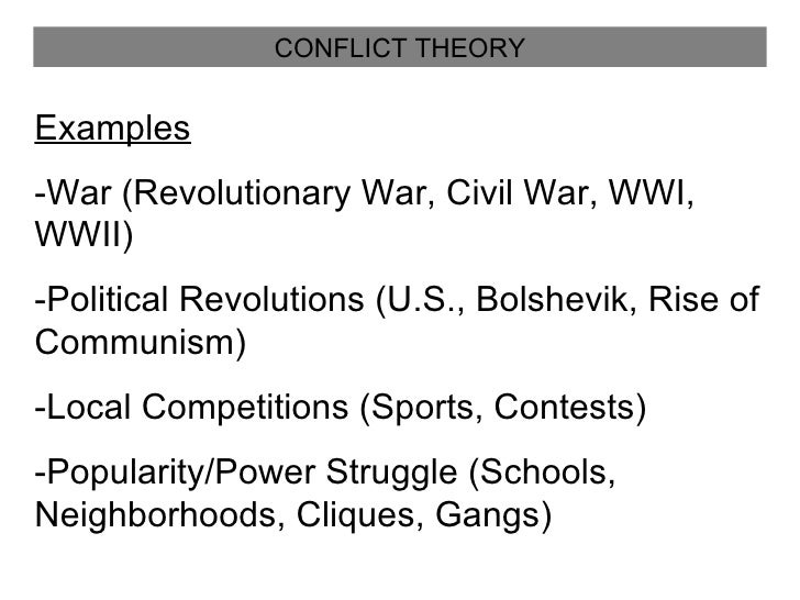 example of conflict theory Examples of the conflict theory are demonstrated in popular television shows and movies and incorporated in the lifestyles of everyday people the three examples that.