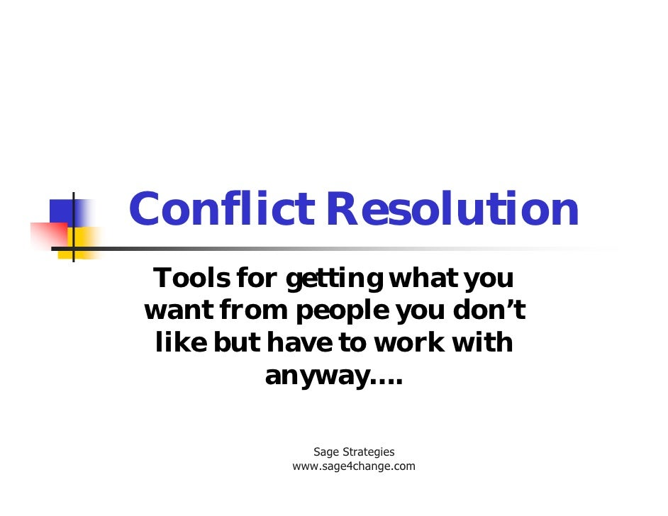 Conflict Resolution Tools for getting what you want from people you don't like but have to work with          anyway….    ...