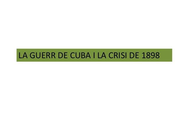 LA GUERR DE CUBA I LA CRISI DE 1898