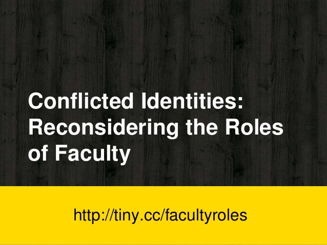 Conflicted Identities: Reconsidering the Roles of Faculty http://tiny.cc/facultyroles
