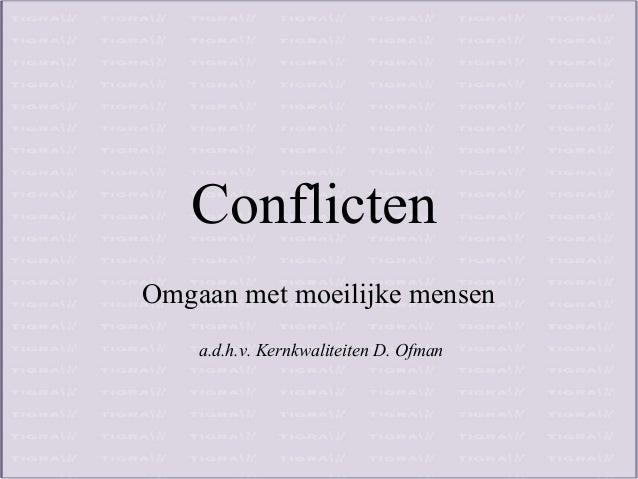 Conflicten Omgaan met moeilijke mensen a.d.h.v. Kernkwaliteiten D. Ofman