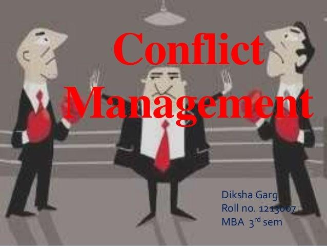 Conflict  Management  Diksha Garg  Roll no. 1213007  MBA 3rd sem