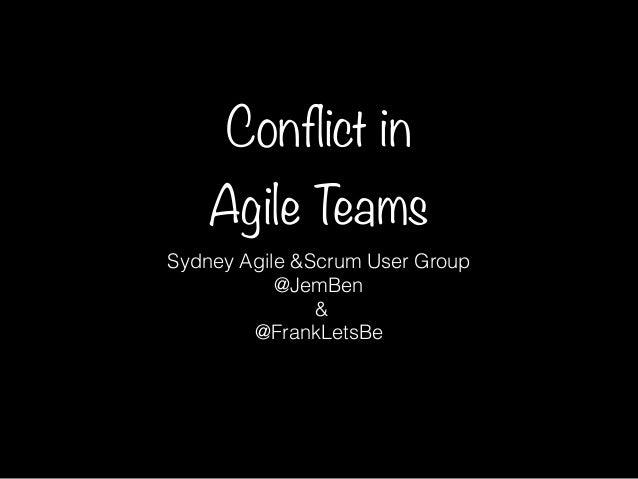 Conflict in  Agile Teams  Sydney Agile &Scrum User Group  @JemBen  &  @FrankLetsBe