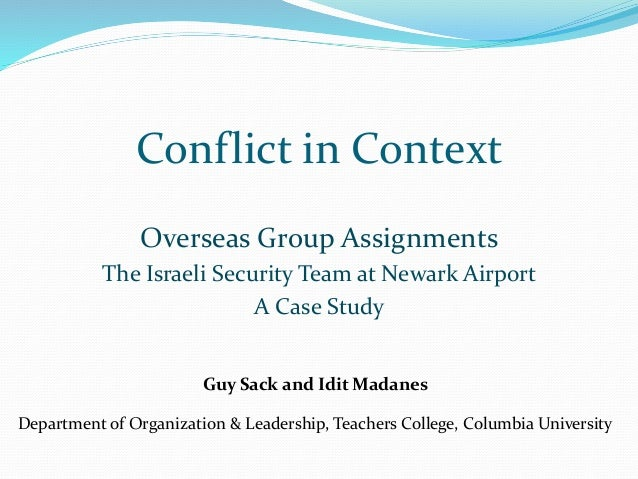 Conflict in Context Overseas Group Assignments The Israeli Security Team at Newark Airport A Case Study Guy Sack and Idit ...