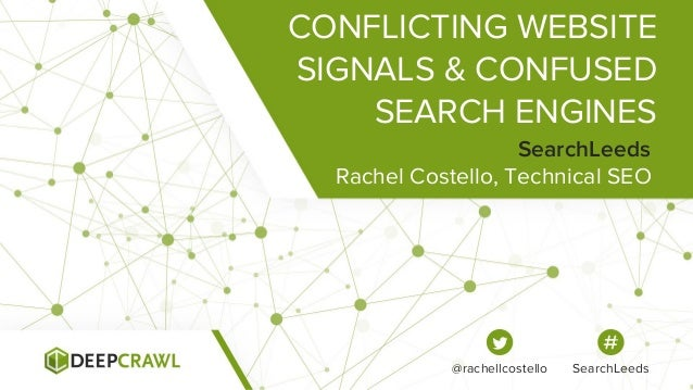 CONFLICTING WEBSITE SIGNALS & CONFUSED SEARCH ENGINES Rachel Costello, Technical SEO SearchLeeds @rachellcostello SearchLe...