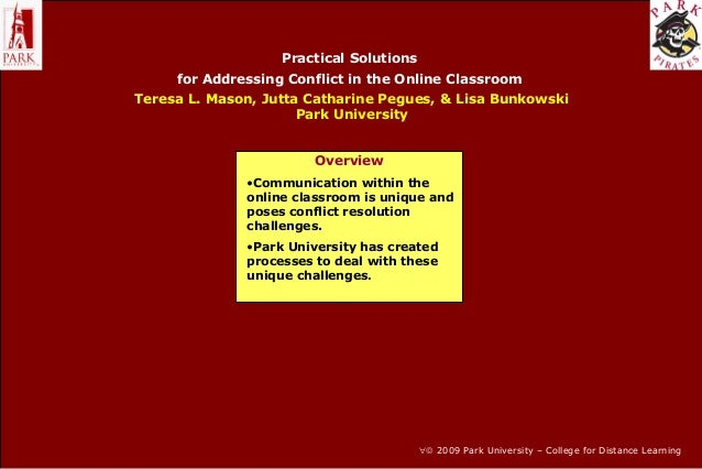 Practical Solutions for Addressing Conflict in the Online Classroom Teresa L. Mason, Jutta Catharine Pegues, & Lisa Bunkow...