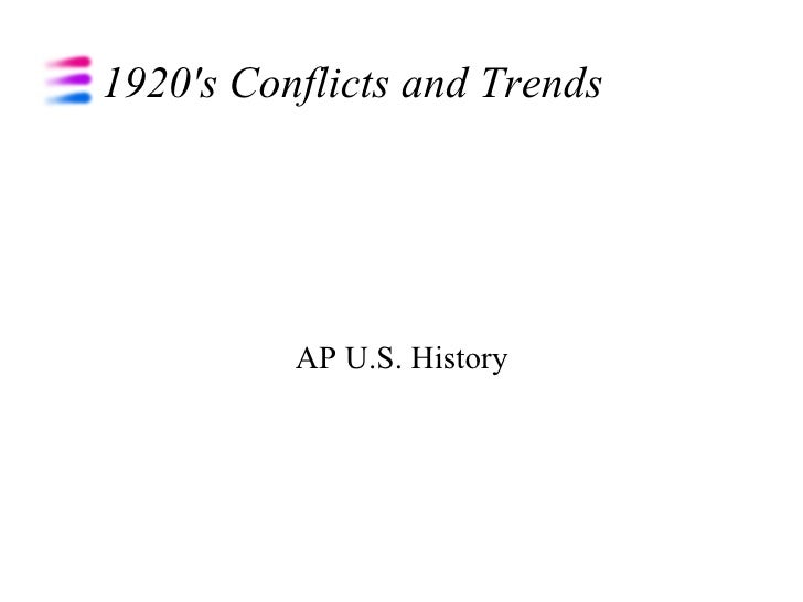 1920's Conflicts and Trends AP U.S. History