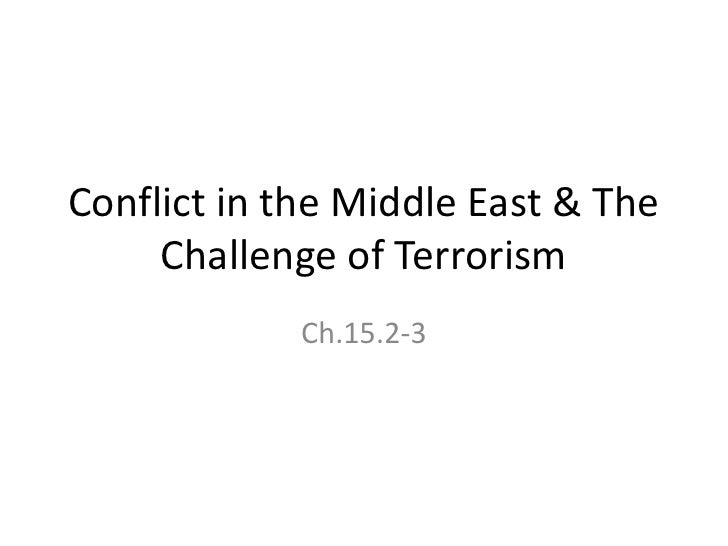 Conflict in the Middle East & The     Challenge of Terrorism            Ch.15.2-3