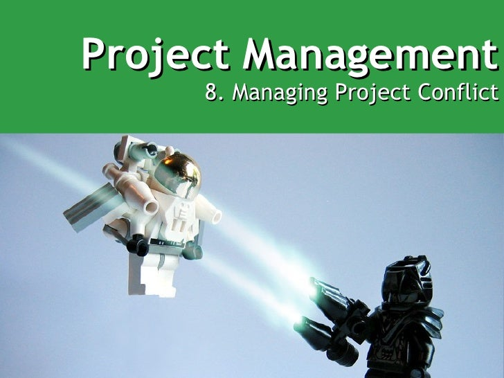 Project Management 8. Managing Project Conflict