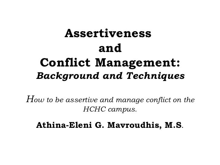 Assertiveness  and  Conflict Management:  Background and Techniques H ow to be assertive and manage conflict on the HCHC c...