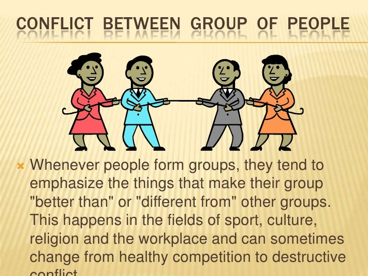 CONFLICT WITHIN A GROUP OF PEOPLE   Even within one organization or team, conflict    can arise from the individual diffe...