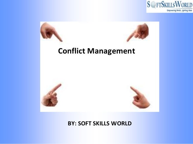 Conflict Management  BY: SOFT SKILLS WORLD
