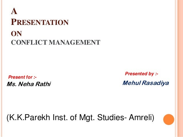A PRESENTATION ON CONFLICT MANAGEMENT                                 Presented by :-Present for :-Ms. Neha Rathi         ...