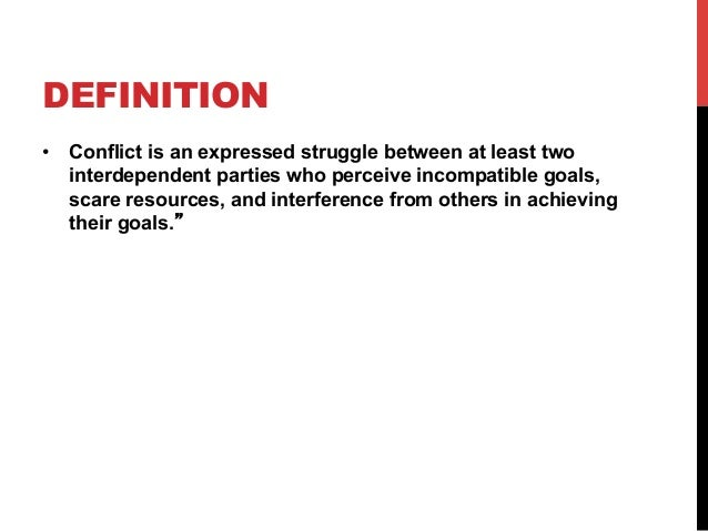 an expressed struggle between at least two interdependent parties who perceive incompatable goals An expressed struggle between at least two interdependent parties who perceive incompatable goals 2-party system essay as we know, a.