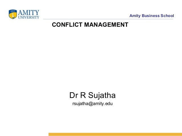 Amity Business SchoolCONFLICT MANAGEMENT    Dr R Sujatha     rsujatha@amity.edu
