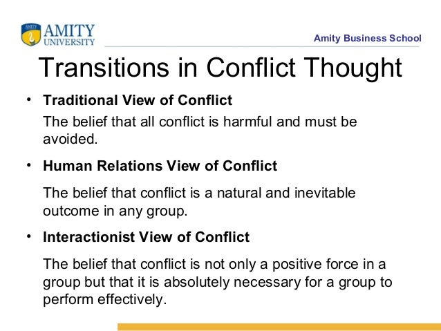conflict and interactionist 3 views of conflict are traditional, human relations, and interactionist view where each view treats and manage conflict uniquely and differently organizational conflict is the discord that arises when the goals, interests or values of different individuals or groups are incompatible and those individuals or groups block or thwart one another .