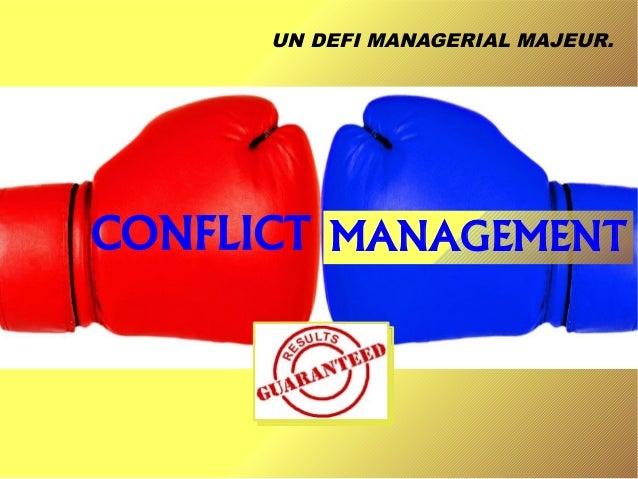 CONFLICT UN DEFI MANAGERIAL MAJEUR. MANAGEMENT