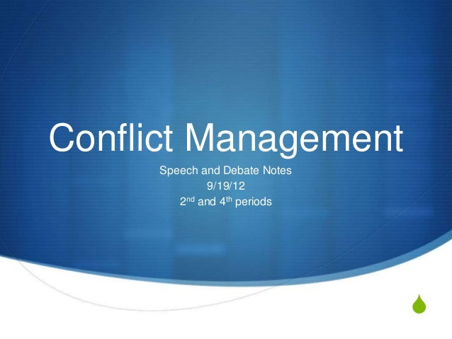 S Conflict Management Speech and Debate Notes 9/19/12 2nd and 4th periods