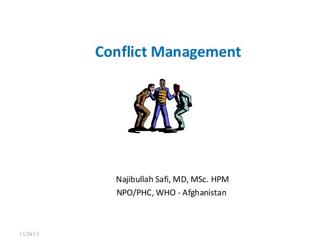 Conflict Management  Najibullah Safi, MD, MSc. HPM NPO/PHC, WHO - Afghanistan  11/24/13