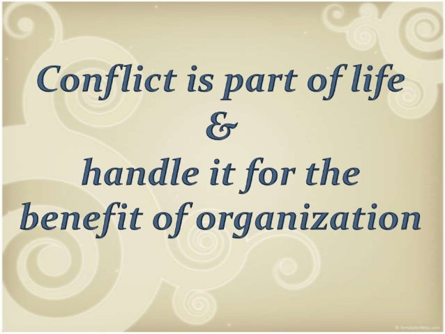 Conflict Conflict is an inevitable part of human relationships. Conflict arises when people disagree over something percei...