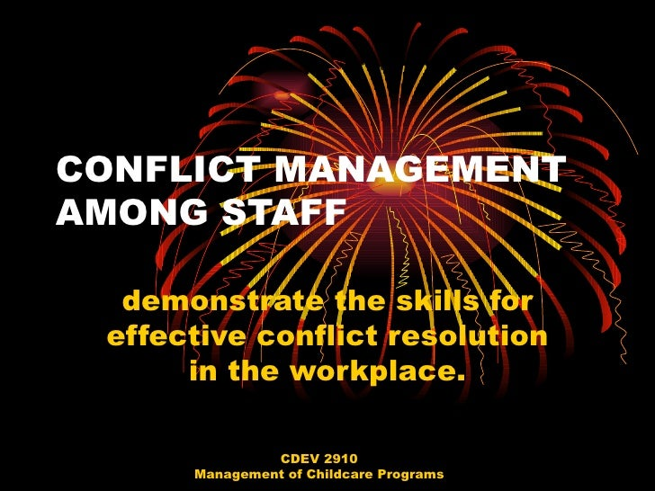 demonstrate the skills for effective conflict resolution in the workplace.                                                ...
