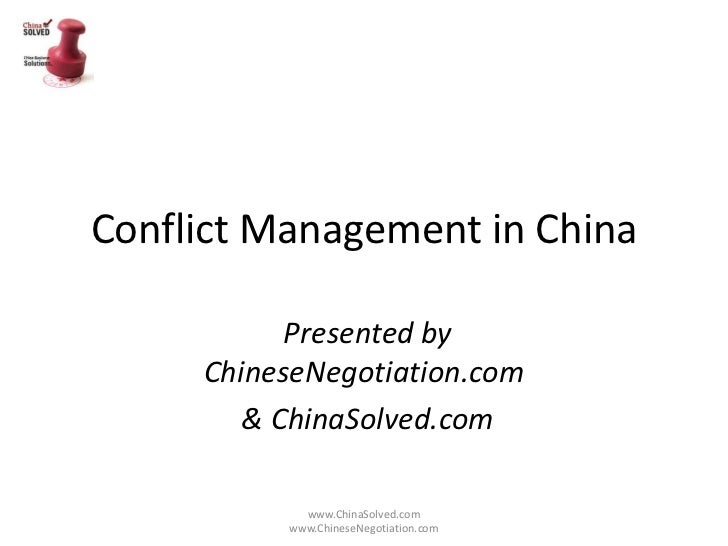 Conflict Management in China           Presented by     ChineseNegotiation.com        & ChinaSolved.com            www.Chi...
