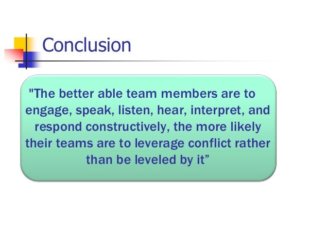 conflict in teams Fear of conflict in teams 1 fear of conflict in teamsby judi warren 2 fear of conflict dysfunction 2: fear of conflict it has been said that all great relationships that last over time, requireproductive conflict in order to grow ideological.