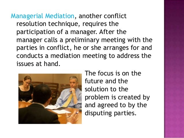 conflict resolution in a childcare setting When employees can't move past a conflict, focus on communication first followed by more aggressive resolution strategies, such as mediation or a group vote.