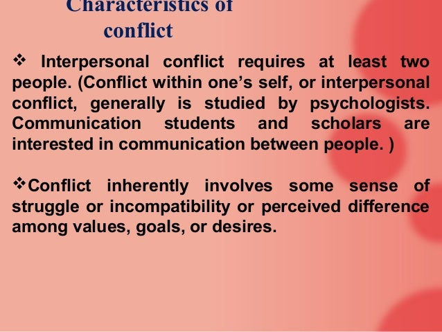 an expressed struggle between at least two interdependent parties who perceive incompatable goals According to communication scholars hocker and wilmot, conflict is an expressed struggle between _____ who perceive incompatible goals, scarce resources, and interference from others in achieving their goals.