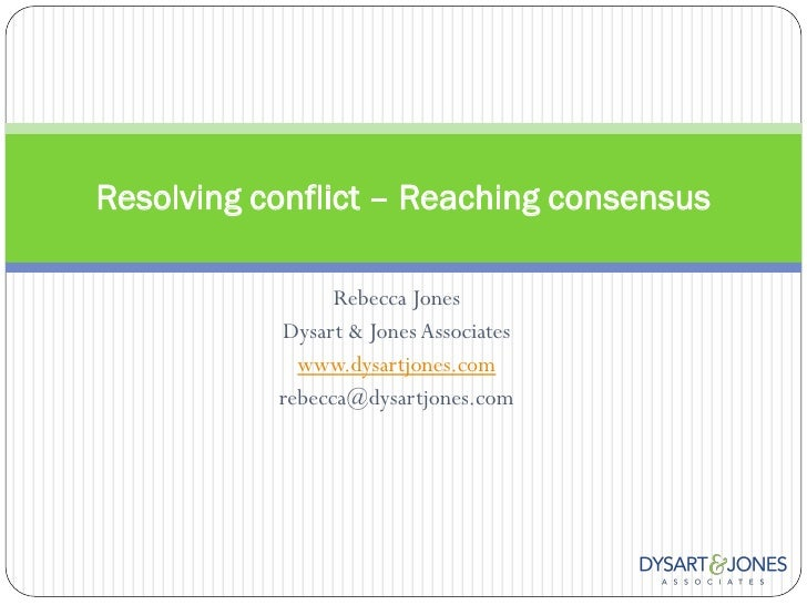 Resolving conflict – Reaching consensus                 Rebecca Jones           Dysart & Jones Associates             www....