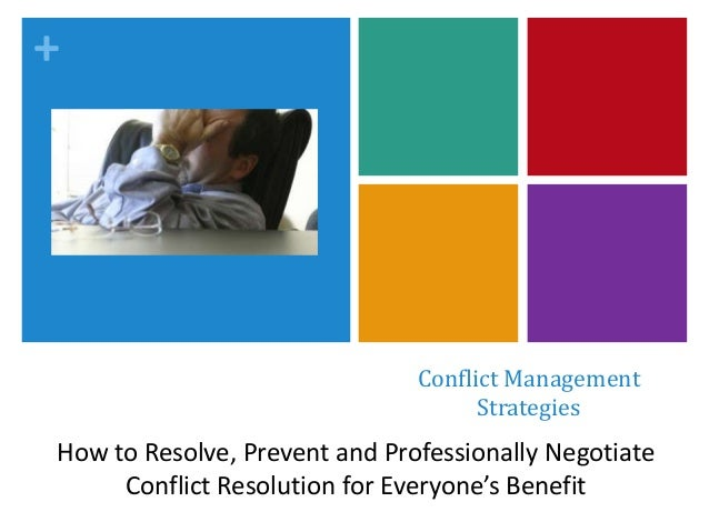 + Conflict Management Strategies How to Resolve, Prevent and Professionally Negotiate Conflict Resolution for Everyone's B...