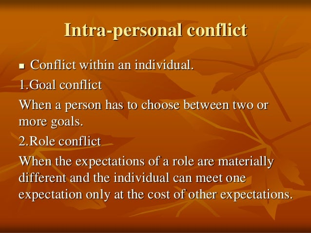 intra individual conflict Intra- is a prefix meaning within something that is intrapersonal takes place inside one individual someone that is great at interpersonal communication is great at talking to others.