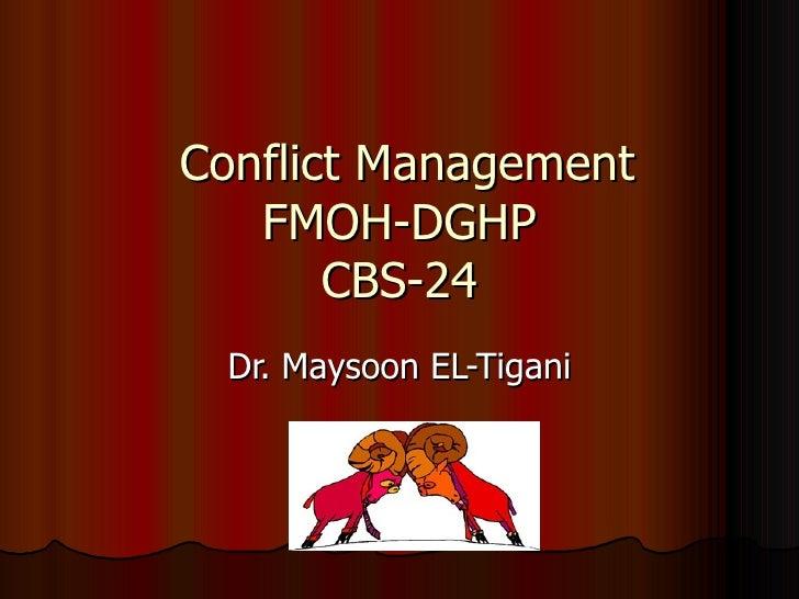 Conflict Management  FMOH-DGHP CBS-24 Dr. Maysoon EL-Tigani