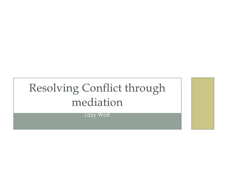Lizzy Wolf Resolving Conflict through mediation