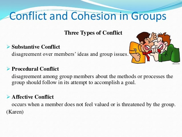 conflicts and communication problems and the lack of cohesiveness in groups Cohesiveness is a measure of the attraction of the group to its members (and the resistance to leaving it), the sense of team spirit, and the willingness of its members to coordinate their efforts compared with members of a low-cohesive group, those in a high-cohesive group will, therefore, be keen .