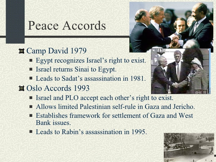 Peace Accords <ul><li>Camp David 1979 </li></ul><ul><ul><li>Egypt recognizes Israel's right to exist. </li></ul></ul><ul><...