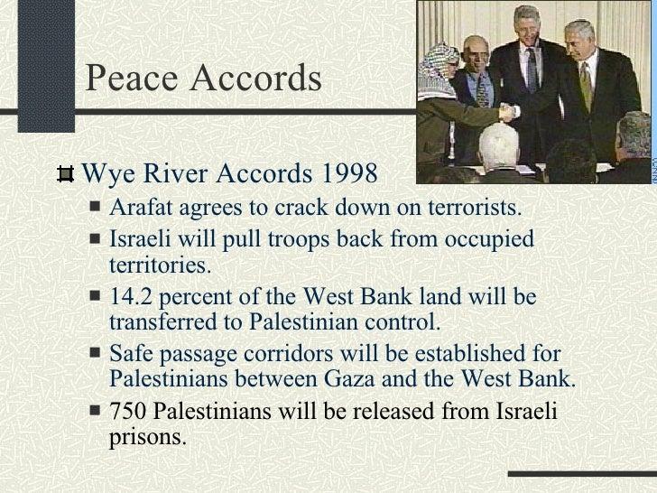 Peace Accords <ul><li>Wye River Accords 1998 </li></ul><ul><ul><li>Arafat agrees to crack down on terrorists. </li></ul></...